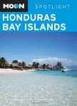 Guide to the Bay Islands of Honduras (Roatán, Utila, Guanaja and Cayos Cochinos)